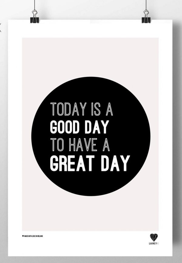 Today is a good day to have a great day lainey k print