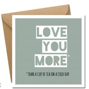 Love you more.. valentines day card
