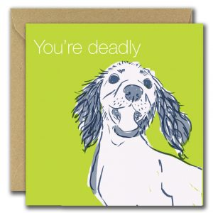 You're Deadly greeting card