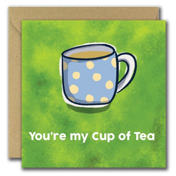 You're My Cup Of Tea greeting cards