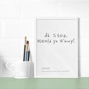 Ah Stop! Would ye G'way! a4 print