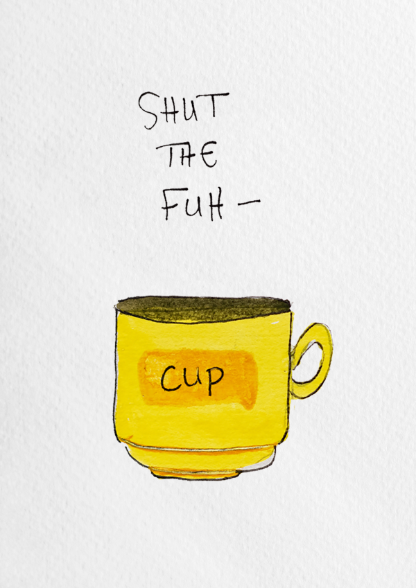 Shut The Fuh-Cup Wall Print - cup