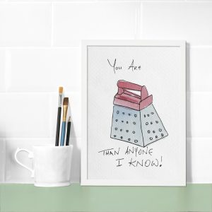 You're Grater Than Anyone I Know! Print