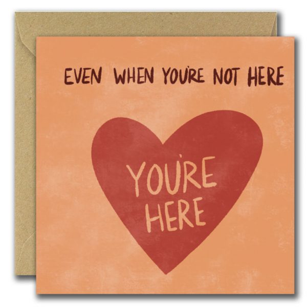 Even When You're Not Here - Greeting Card