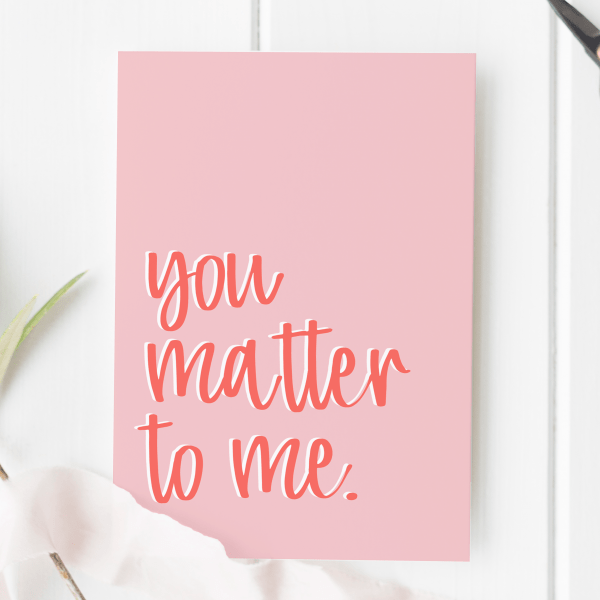 You Matter To Me Card - coral you matter to me 2