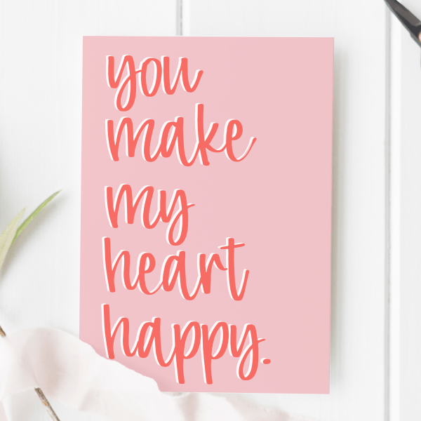 You Make My Heart Happy Card - you make my heart happy 2