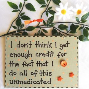 Funny Wall Sign - Unmedicated