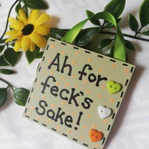 Mini Sign - Ah for feck's sake