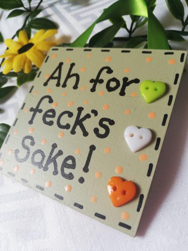 Mini Sign - Ah for feck's sake - IMG 20210308 125525