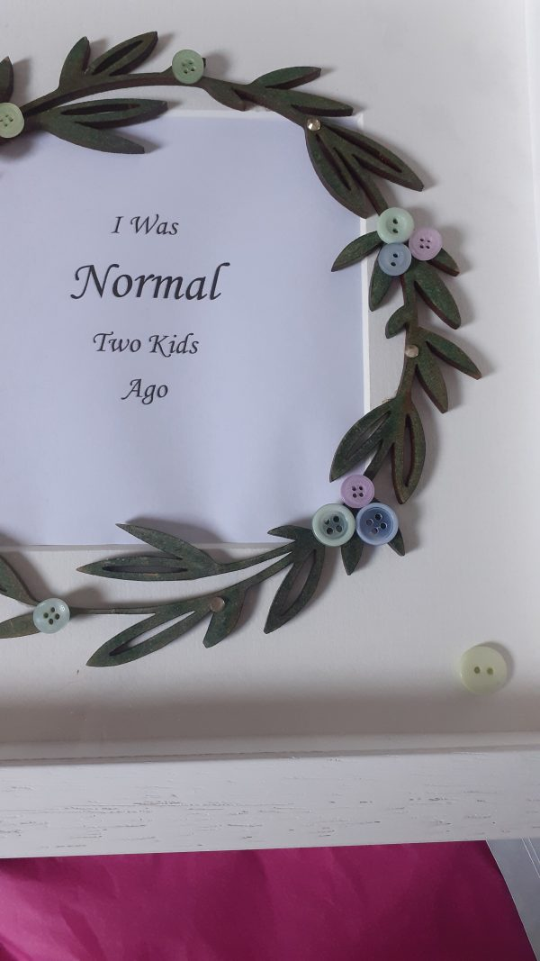 I Was Normal Two Kids Ago Frame - 20210414 110813 rotated