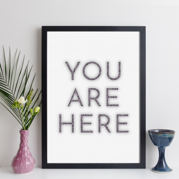 You Are Here Print