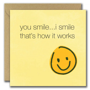 You Smile, I Smile, That's How it Works